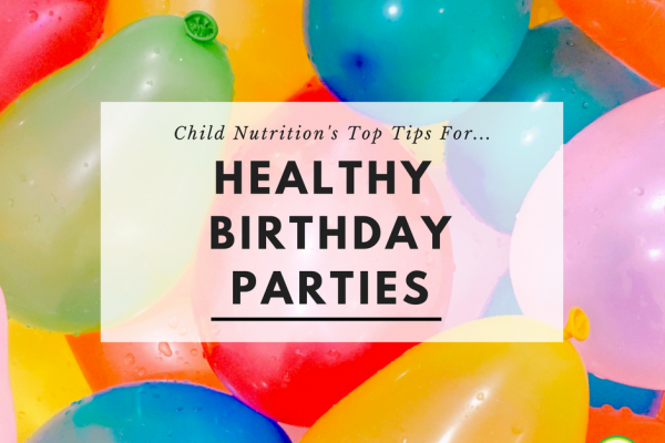 Child Nutrition's Top 5 Tips For Healthy Birthday Parties